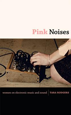 Pink Noises By Rodgers, Tara
